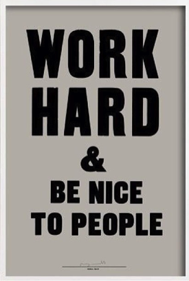 "~ Loved the quote. ""Work Hard & be nice to people"". ~"