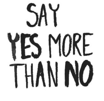 ~ Say YES more then NO ~