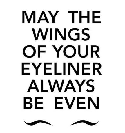~ May the wings of your eyeliner always be even ~