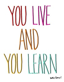 ~ You Live and you Learn ~