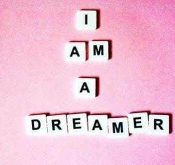 "~ "" I am a dreamer"" ~"